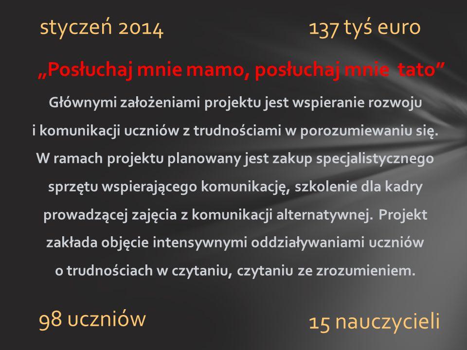 """""""Posłuchaj mnie mamo, posłuchaj mnie tato"""" styczeń 2014 98 uczniów 15 nauczycieli 137 tyś euro Głównymi założeniami projektu jest wspieranie rozwoju i"""