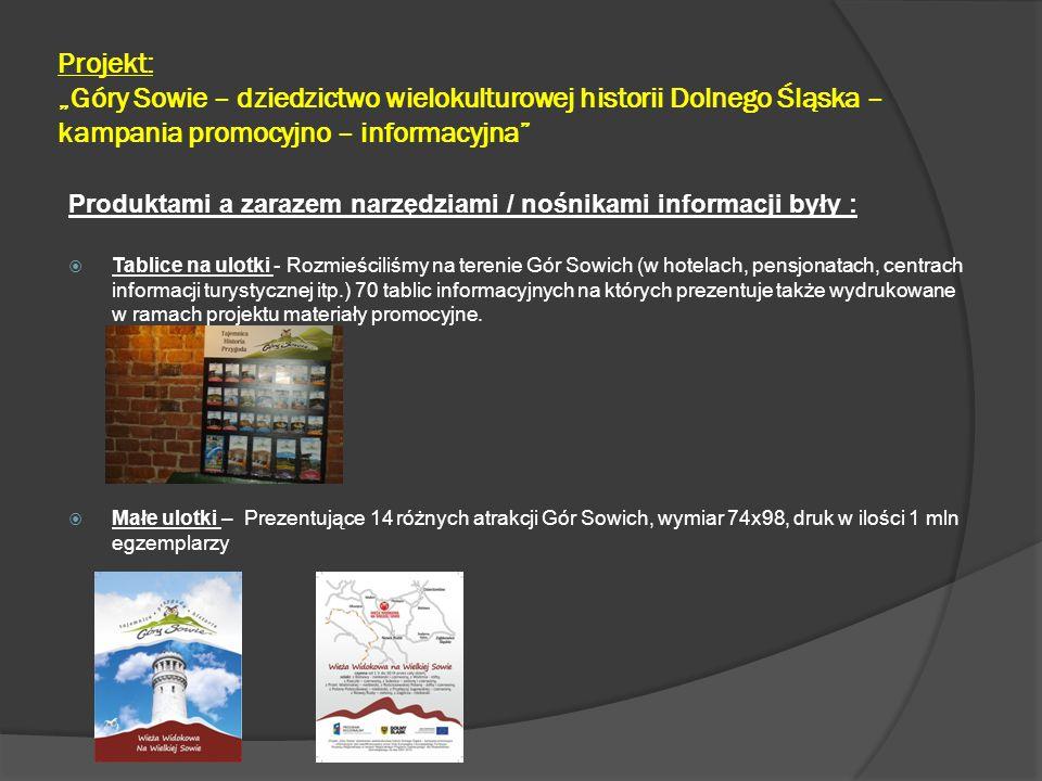 """Projekt: """"Góry Sowie – dziedzictwo wielokulturowej historii Dolnego Śląska – kampania promocyjno – informacyjna"""" Produktami a zarazem narzędziami / no"""