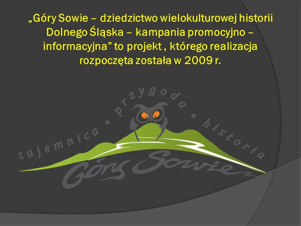 """Projekt: """"Góry Sowie – dziedzictwo wielokulturowej historii Dolnego Śląska – kampania promocyjno – informacyjna Zakładanym rezultatem projektu w tzw."""