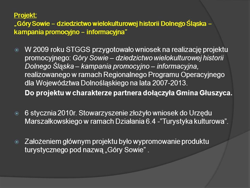 """Projekt: """"Góry Sowie – dziedzictwo wielokulturowej historii Dolnego Śląska – kampania promocyjno – informacyjna""""  W 2009 roku STGGS przygotowało wnio"""