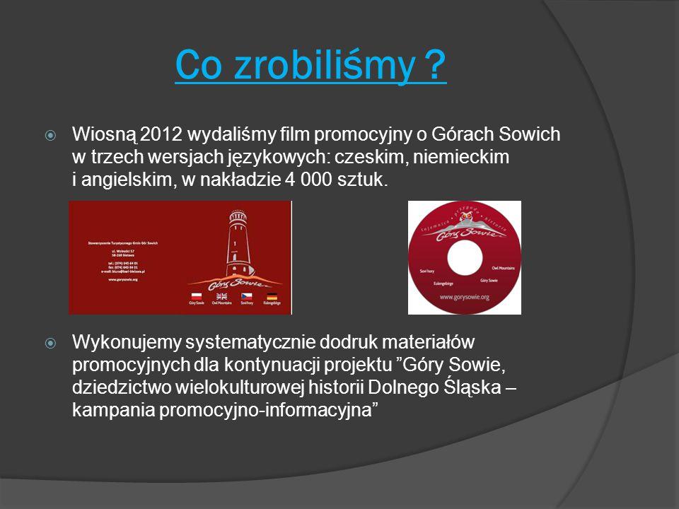 Co zrobiliśmy ?  Wiosną 2012 wydaliśmy film promocyjny o Górach Sowich w trzech wersjach językowych: czeskim, niemieckim i angielskim, w nakładzie 4
