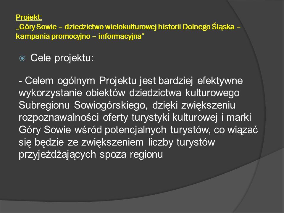 """Projekt: """"Góry Sowie – dziedzictwo wielokulturowej historii Dolnego Śląska – kampania promocyjno – informacyjna  Cele szczegółowe (rezultaty) Projektu to: - Wzrost liczby turystów korzystających rocznie z oferowanych produktów turystycznych: turystyki kulturowej w Subregionie Sowiogórskim - Zmiana wizerunku regionu postrzeganego nadal przez dużą część społeczeństwa jako regionu poprzemysłowego (włókiennictwo, górnictwo) i przełamanie związanych z tym dotychczasowych barier mentalnych, dzięki czemu Subregion Gór Sowich będzie postrzegany przez turystów jako obszar przyjazny turystom, oferujący atrakcyjne i markowe produkty turystyczne z zakresu turystyki kulturowej"""