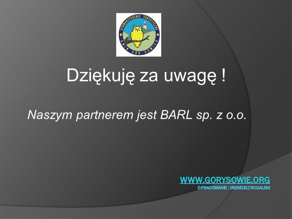 Dziękuję za uwagę ! Naszym partnerem jest BARL sp. z o.o.