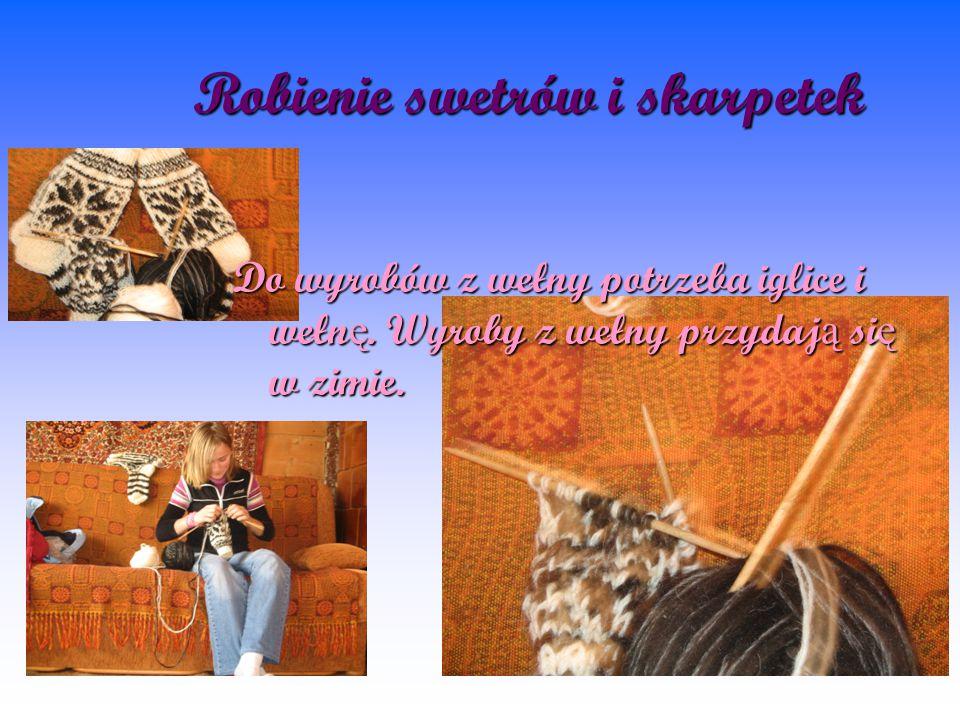 Robienie swetrów i skarpetek Do wyrobów z wełny potrzeba iglice i wełn ę. Wyroby z wełny przydaj ą si ę w zimie.