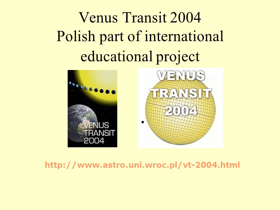 Venus Transit 2004 Polish part of international educational project http://www.astro.uni.wroc.pl/vt-2004.html
