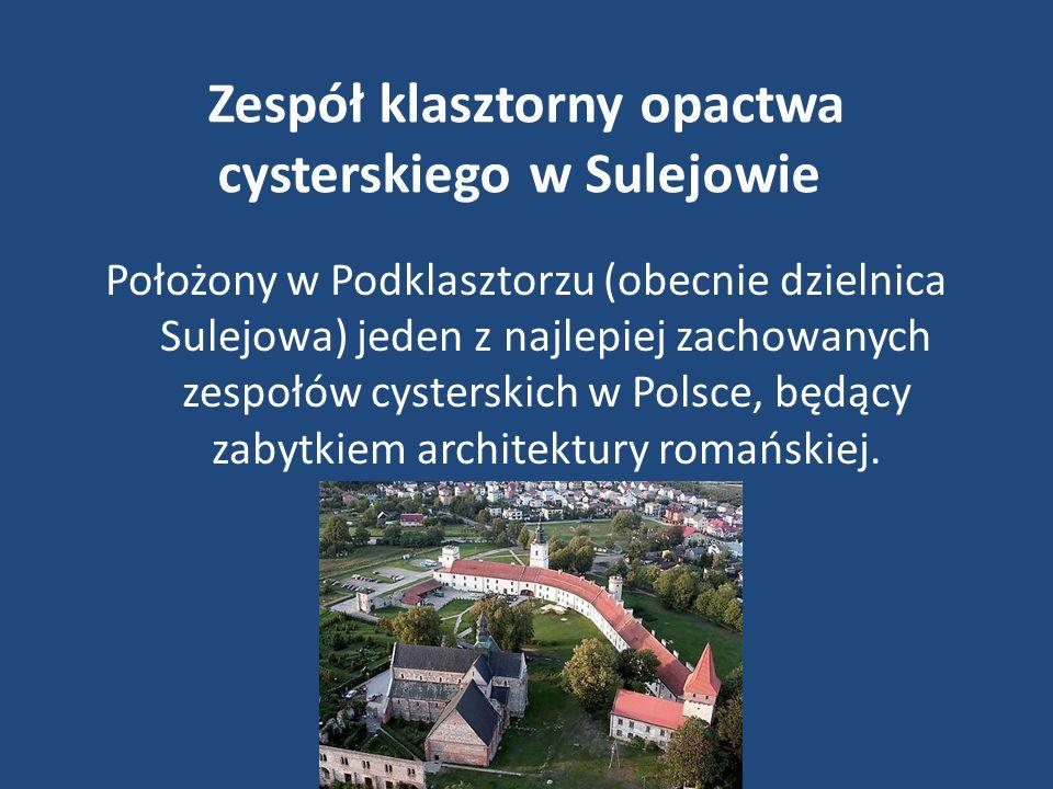 Zespół klasztorny opactwa cysterskiego w Sulejowie Położony w Podklasztorzu (obecnie dzielnica Sulejowa) jeden z najlepiej zachowanych zespołów cyster