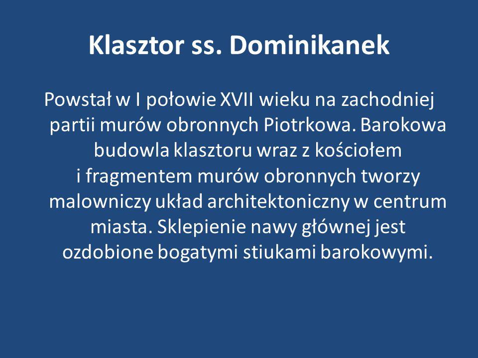 Klasztor ss. Dominikanek Powstał w I połowie XVII wieku na zachodniej partii murów obronnych Piotrkowa. Barokowa budowla klasztoru wraz z kościołem i