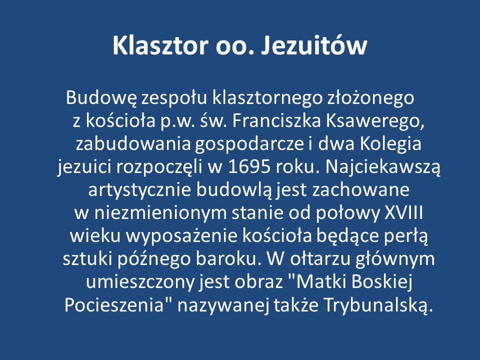 Klasztor oo. Jezuitów Budowę zespołu klasztornego złożonego z kościoła p.w. św. Franciszka Ksawerego, zabudowania gospodarcze i dwa Kolegia jezuici ro