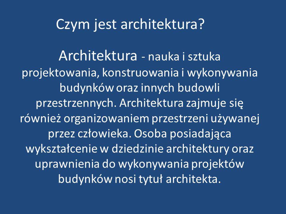 Architektura - nauka i sztuka projektowania, konstruowania i wykonywania budynków oraz innych budowli przestrzennych. Architektura zajmuje się również