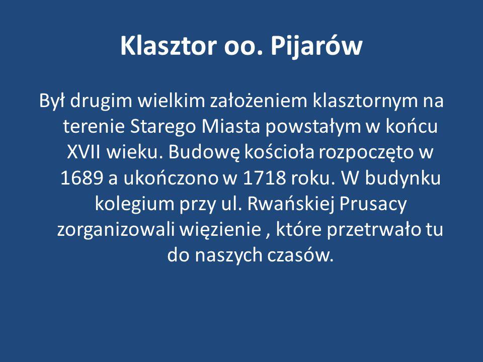 Klasztor oo. Pijarów Był drugim wielkim założeniem klasztornym na terenie Starego Miasta powstałym w końcu XVII wieku. Budowę kościoła rozpoczęto w 16