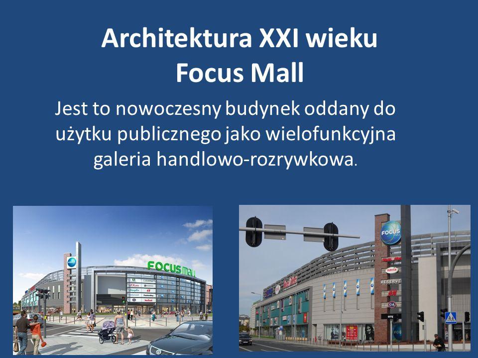 Architektura XXI wieku Focus Mall Jest to nowoczesny budynek oddany do użytku publicznego jako wielofunkcyjna galeria handlowo-rozrywkowa.