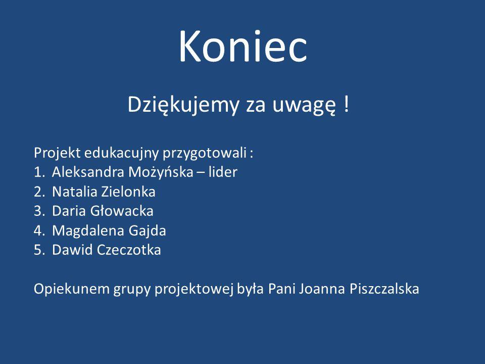 Koniec Dziękujemy za uwagę ! Projekt edukacujny przygotowali : 1.Aleksandra Możyńska – lider 2.Natalia Zielonka 3.Daria Głowacka 4.Magdalena Gajda 5.D