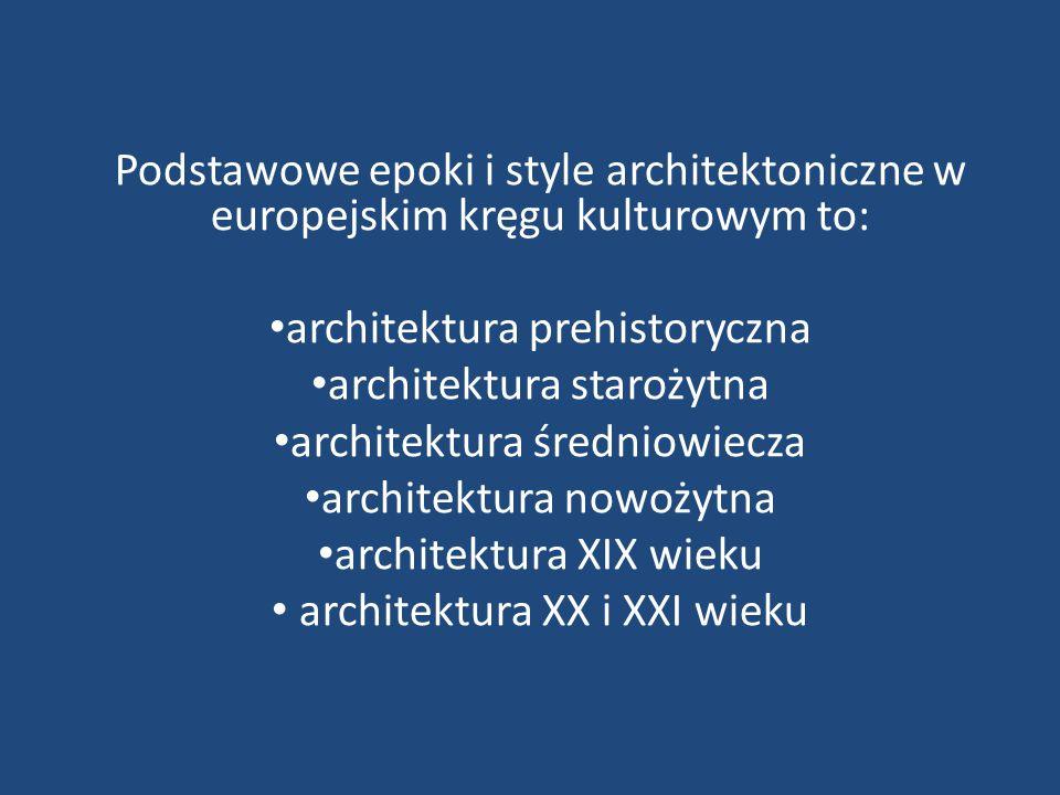 Podstawowe epoki i style architektoniczne w europejskim kręgu kulturowym to: architektura prehistoryczna architektura starożytna architektura średniow