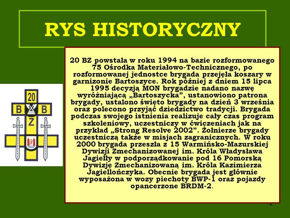 3 TRADYCJE, PATRON i ŚWIĘTA Na mocy decyzji nr 109/MON z 14 lipca 1995 20 BZ przyjęła następujące dziedzictwo tradycji: - 2 Dywizja Litewsko-Białoruska (1918-1920) - 20 Dywizja Piechoty - 79 Białostocki, a następnie Słonimski Pułk Strzelców im.