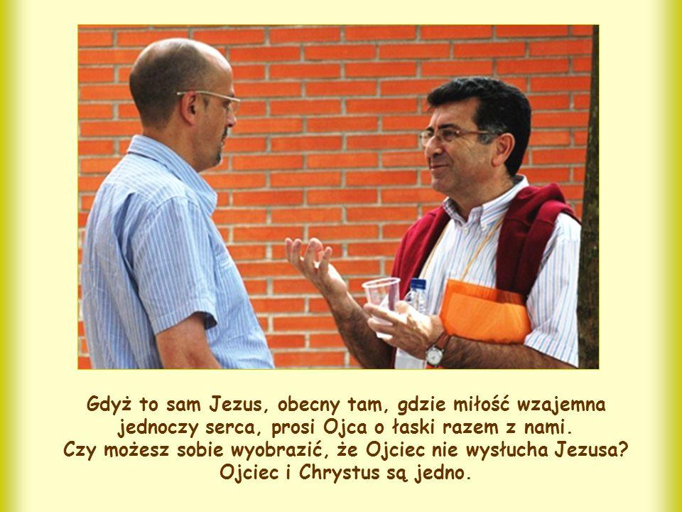 """Sam Jezus mówi nam, na czym polega tajemnica skuteczności tej modlitwy. Kryje się ona w słowach: """"zebrani w imię moje"""". Kiedy jesteśmy tak zjednoczeni"""
