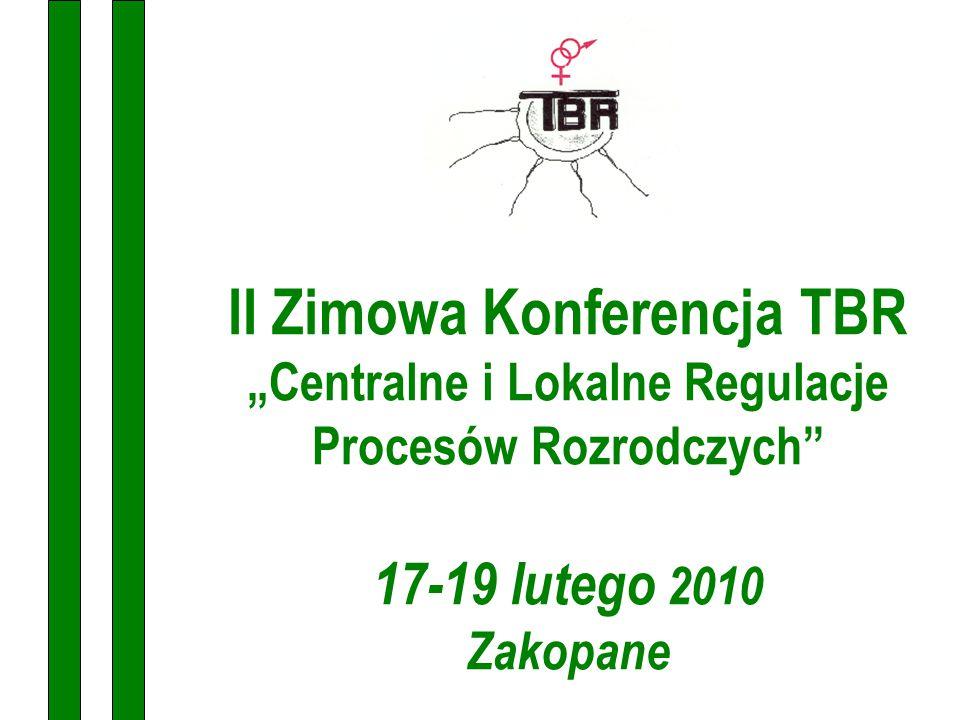 """II Zimowa Konferencja TBR """"Centralne i Lokalne Regulacje Procesów Rozrodczych 17-19 lutego 2010 Zakopane"""