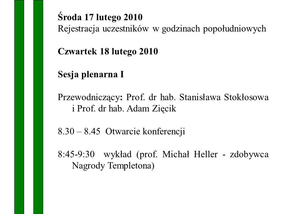 Środa 17 lutego 2010 Rejestracja uczestników w godzinach popołudniowych Czwartek 18 lutego 2010 Sesja plenarna I Przewodniczący: Prof.