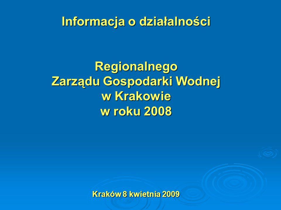 Informacja o działalności Regionalnego Zarządu Gospodarki Wodnej w Krakowie w roku 2008 Kraków 8 kwietnia 2009
