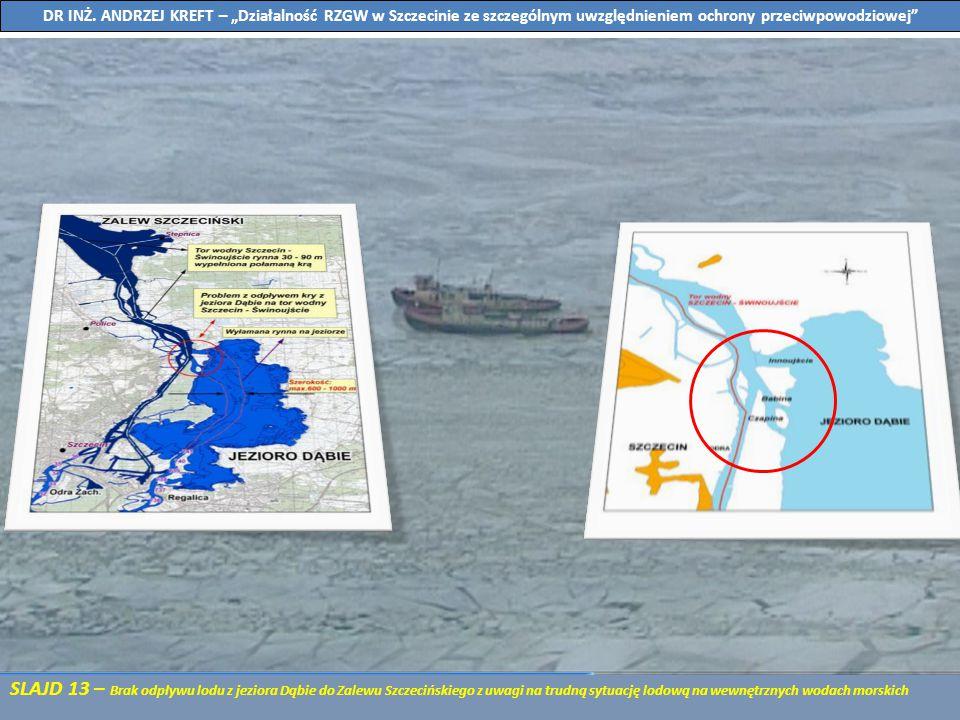 SLAJD 13 – Brak odpływu lodu z jeziora Dąbie do Zalewu Szczecińskiego z uwagi na trudną sytuację lodową na wewnętrznych wodach morskich DR INŻ. ANDRZE
