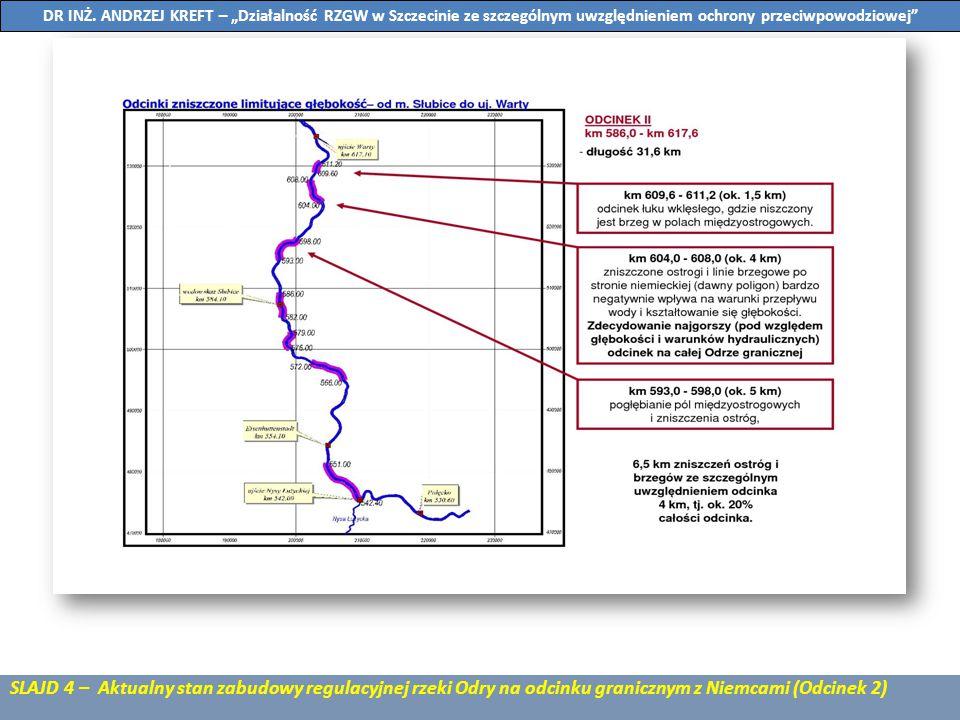 SLAJD 5 – Aktualny stan zabudowy regulacyjnej rzeki Odry na odcinku granicznym z Niemcami (Odcinek 3) DR INŻ.
