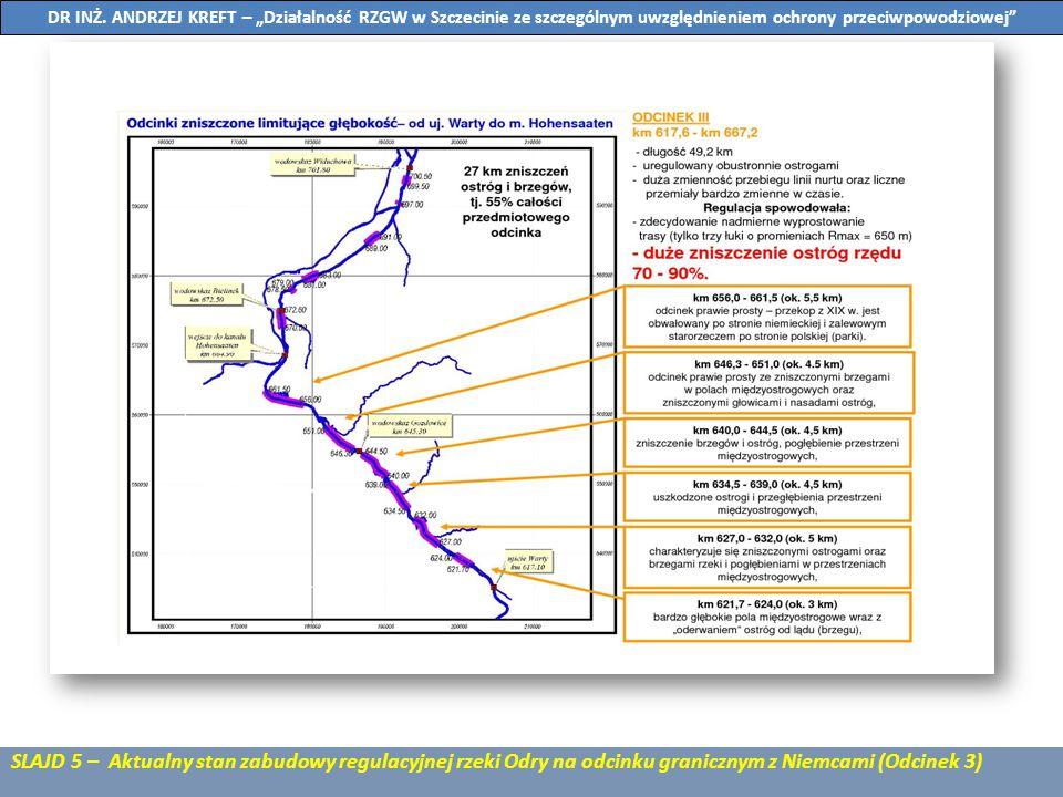 SLAJD 6 – Aktualny stan zabudowy regulacyjnej rzeki Odry na odcinku granicznym z Niemcami (Odcinek 4) DR INŻ.