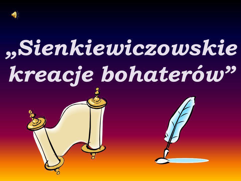 """""""Sienkiewiczowskie kreacje bohaterów"""""""