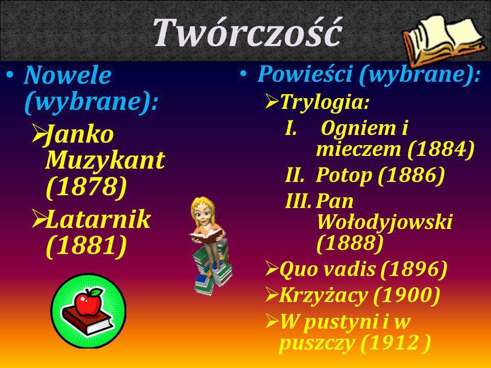 Nowele (wybrane):  Janko Muzykant (1878)  Latarnik (1881) Powieści (wybrane):  Trylogia: I. Ogniem i mieczem (1884) II.Potop (1886) III.Pan Wołodyj