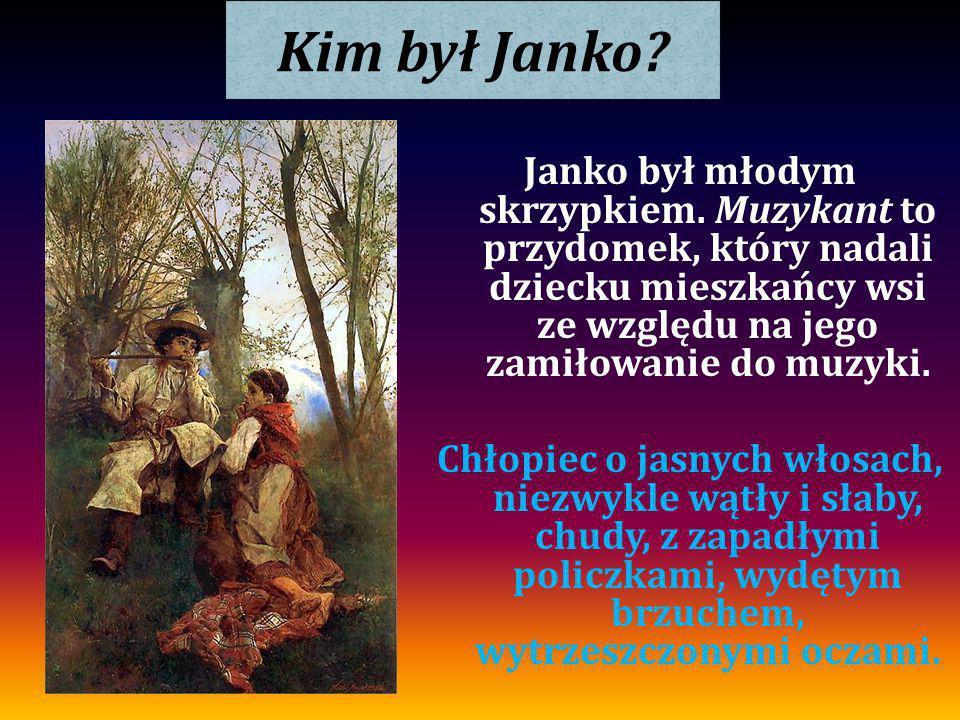 Kim był Janko? Janko był młodym skrzypkiem. Muzykant to przydomek, który nadali dziecku mieszkańcy wsi ze względu na jego zamiłowanie do muzyki. Chłop