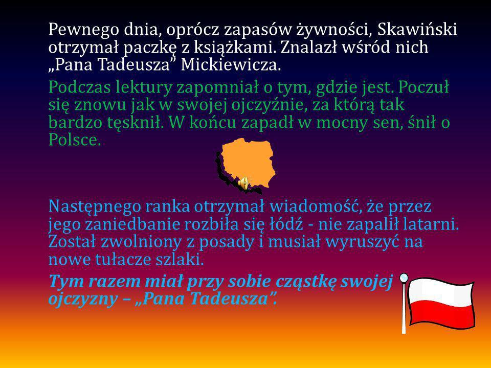 """Pewnego dnia, oprócz zapasów żywności, Skawiński otrzymał paczkę z książkami. Znalazł wśród nich """"Pana Tadeusza"""" Mickiewicza. Podczas lektury zapomnia"""