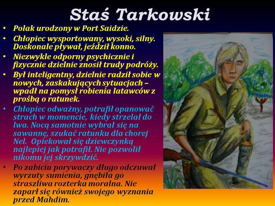 Staś Tarkowski Polak urodzony w Port Saidzie. Chłopiec wysportowany, wysoki, silny. Doskonale pływał, jeździł konno. Niezwykle odporny psychicznie i f
