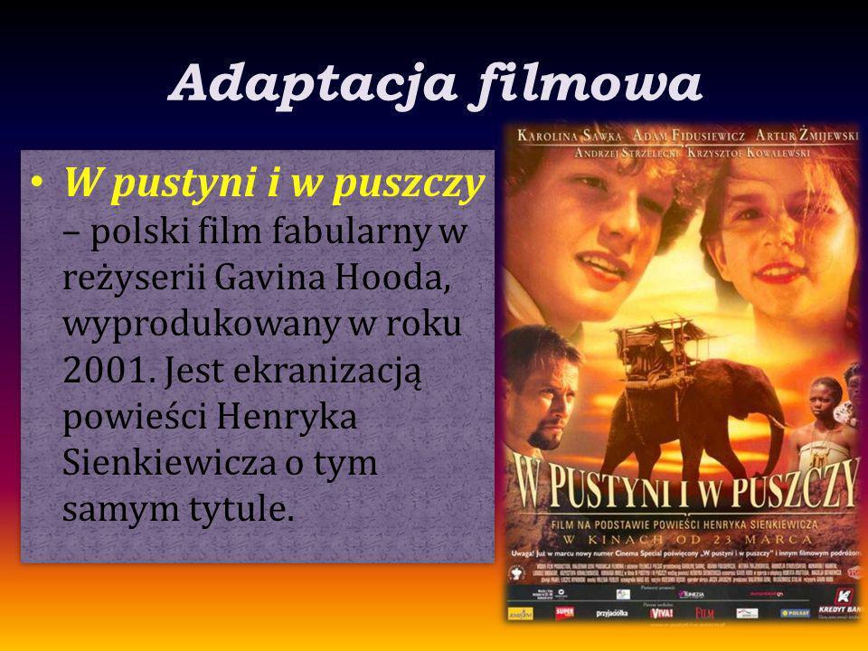 Adaptacja filmowa W pustyni i w puszczy – polski film fabularny w reżyserii Gavina Hooda, wyprodukowany w roku 2001. Jest ekranizacją powieści Henryka