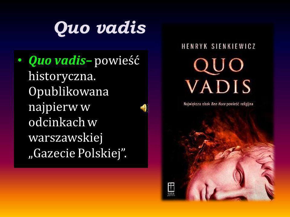 """Quo vadis Quo vadis– powieść historyczna. Opublikowana najpierw w odcinkach w warszawskiej """"Gazecie Polskiej""""."""