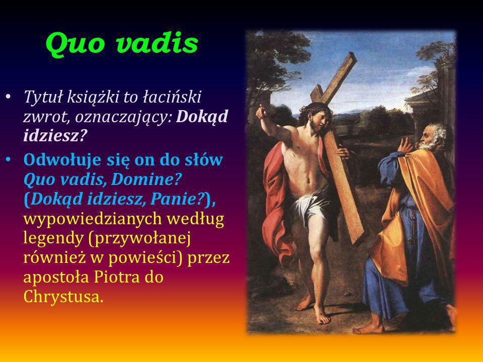 Quo vadis Tytuł książki to łaciński zwrot, oznaczający: Dokąd idziesz? Odwołuje się on do słów Quo vadis, Domine? (Dokąd idziesz, Panie?), wypowiedzia