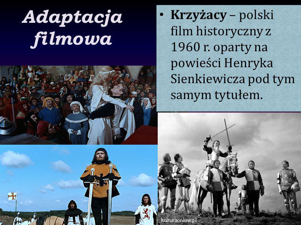 Adaptacja filmowa Krzyżacy – polski film historyczny z 1960 r. oparty na powieści Henryka Sienkiewicza pod tym samym tytułem.
