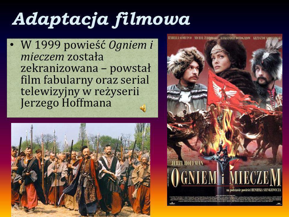 Adaptacja filmowa W 1999 powieść Ogniem i mieczem została zekranizowana – powstał film fabularny oraz serial telewizyjny w reżyserii Jerzego Hoffmana