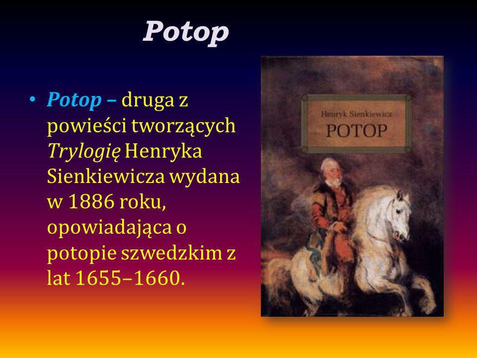 Potop Potop – druga z powieści tworzących Trylogię Henryka Sienkiewicza wydana w 1886 roku, opowiadająca o potopie szwedzkim z lat 1655–1660.