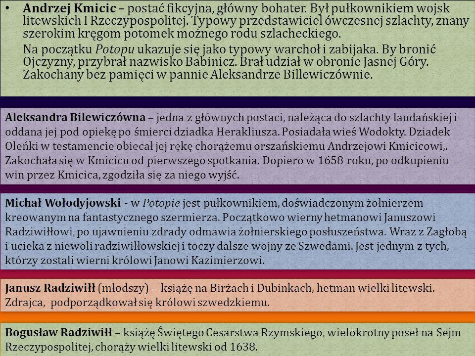 Andrzej Kmicic – postać fikcyjna, główny bohater. Był pułkownikiem wojsk litewskich I Rzeczypospolitej. Typowy przedstawiciel ówczesnej szlachty, znan