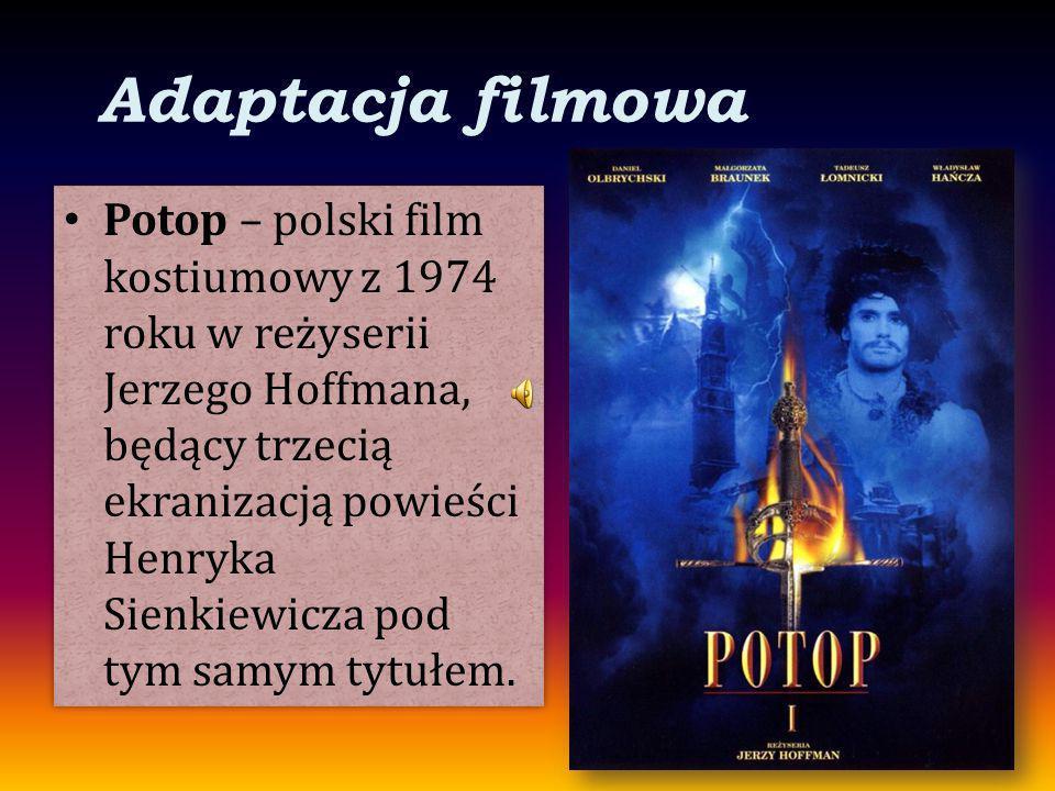 Adaptacja filmowa Potop – polski film kostiumowy z 1974 roku w reżyserii Jerzego Hoffmana, będący trzecią ekranizacją powieści Henryka Sienkiewicza po