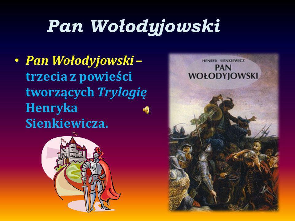 Pan Wołodyjowski Pan Wołodyjowski – trzecia z powieści tworzących Trylogię Henryka Sienkiewicza.