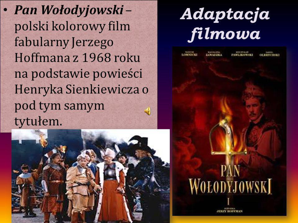 Adaptacja filmowa Pan Wołodyjowski – polski kolorowy film fabularny Jerzego Hoffmana z 1968 roku na podstawie powieści Henryka Sienkiewicza o pod tym