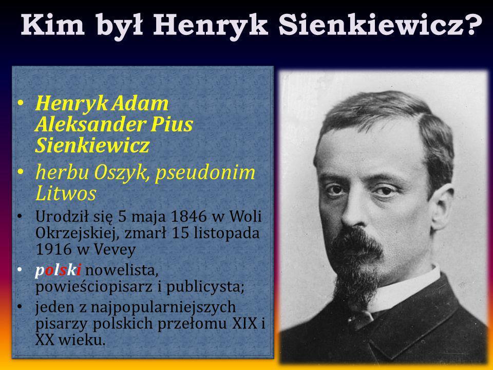 Kim był Henryk Sienkiewicz? Henryk Adam Aleksander Pius Sienkiewicz herbu Oszyk, pseudonim Litwos Urodził się 5 maja 1846 w Woli Okrzejskiej, zmarł 15
