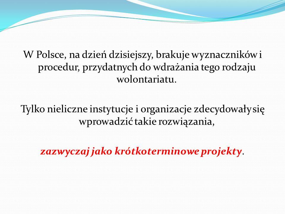W Polsce, na dzień dzisiejszy, brakuje wyznaczników i procedur, przydatnych do wdrażania tego rodzaju wolontariatu.