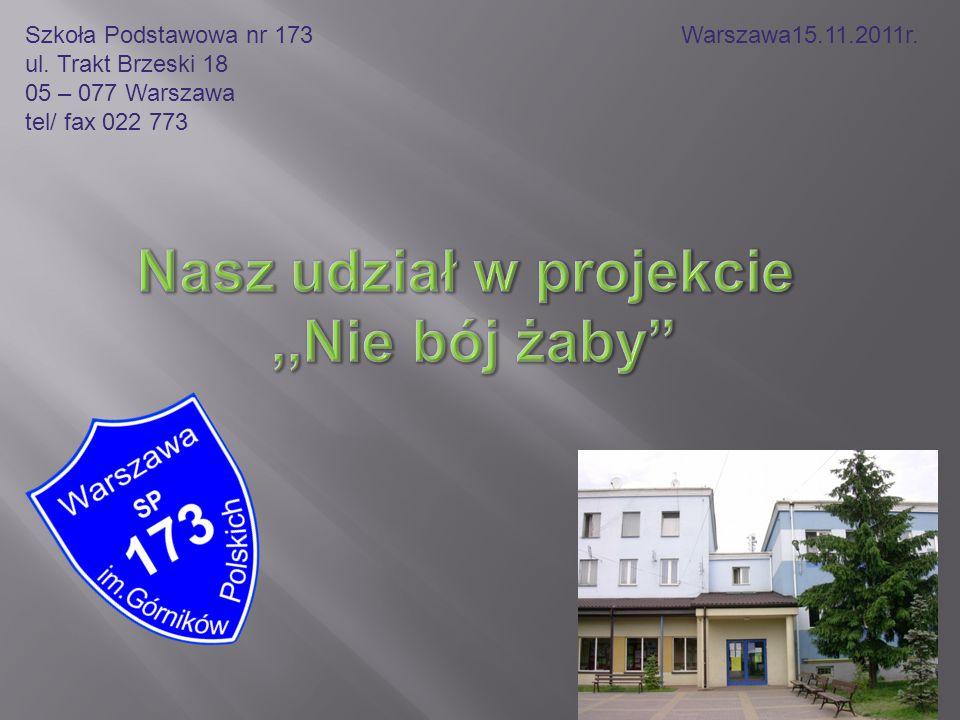 Szkoła Podstawowa nr 173 Warszawa15.11.2011r. ul. Trakt Brzeski 18 05 – 077 Warszawa tel/ fax 022 773