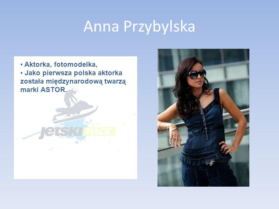Anna Przybylska Aktorka, fotomodelka, Jako pierwsza polska aktorka została międzynarodową twarzą marki ASTOR.