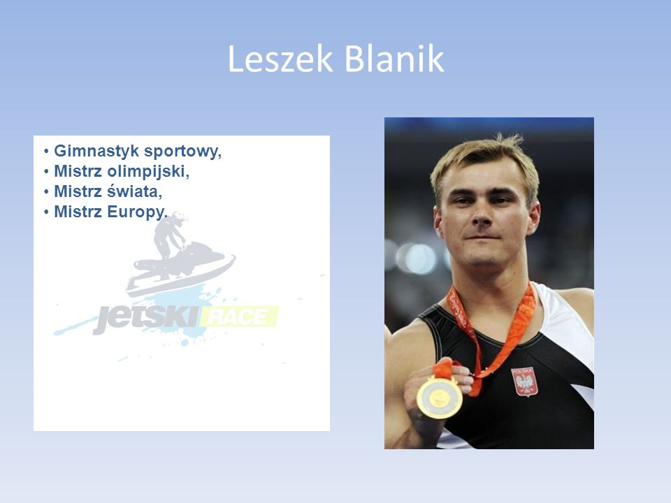 Leszek Blanik Gimnastyk sportowy, Mistrz olimpijski, Mistrz świata, Mistrz Europy.