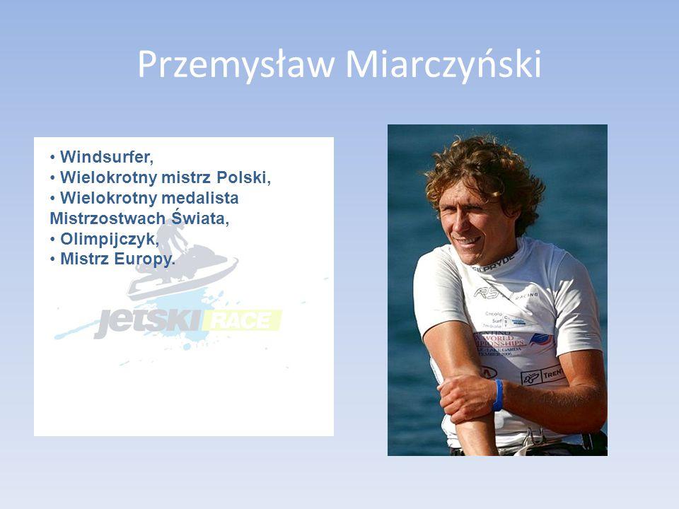 Przemysław Miarczyński Windsurfer, Wielokrotny mistrz Polski, Wielokrotny medalista Mistrzostwach Świata, Olimpijczyk, Mistrz Europy.