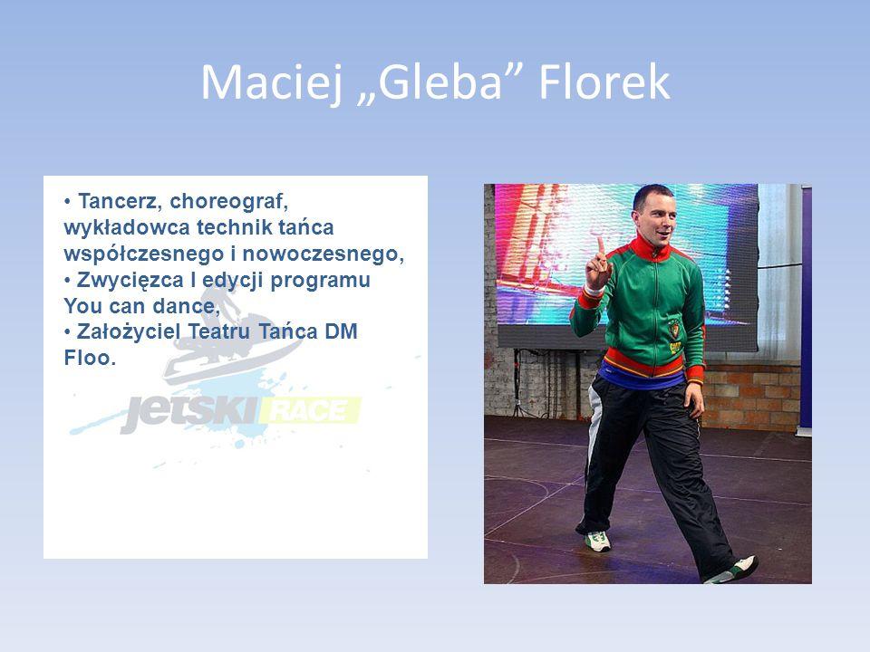 """Maciej """"Gleba Florek Tancerz, choreograf, wykładowca technik tańca współczesnego i nowoczesnego, Zwycięzca I edycji programu You can dance, Założyciel Teatru Tańca DM Floo."""