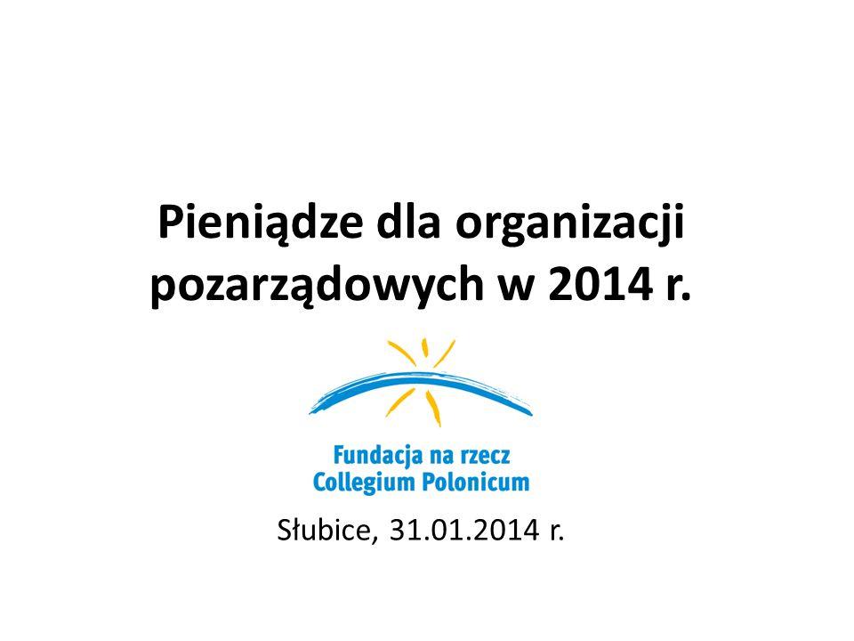 Pieniądze dla organizacji pozarządowych w 2014 r. Słubice, 31.01.2014 r.