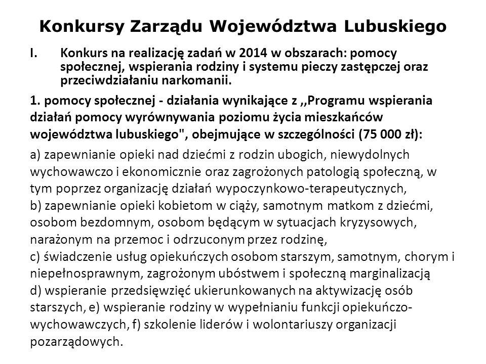 Konkursy Zarządu Województwa Lubuskiego I.Konkurs na realizację zadań w 2014 w obszarach: pomocy społecznej, wspierania rodziny i systemu pieczy zastę
