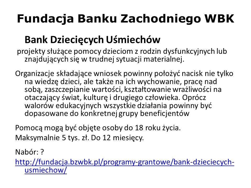 Fundacja Banku Zachodniego WBK Bank Dziecięcych Uśmiechów projekty służące pomocy dzieciom z rodzin dysfunkcyjnych lub znajdujących się w trudnej sytu
